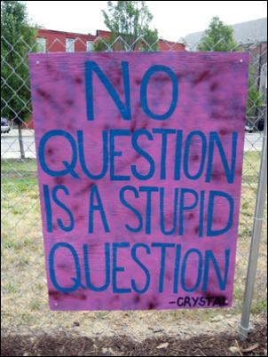 Garden sign: No Question is a Stupid Question