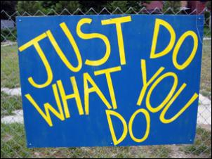 Garden Sign: Just Do What You Do