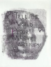 Monoprint: TELL THE WORLD YOUR LOVE STORIES
